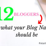 What Should your Blog Name Be? 12 Bloggers on how to come up with a blog name